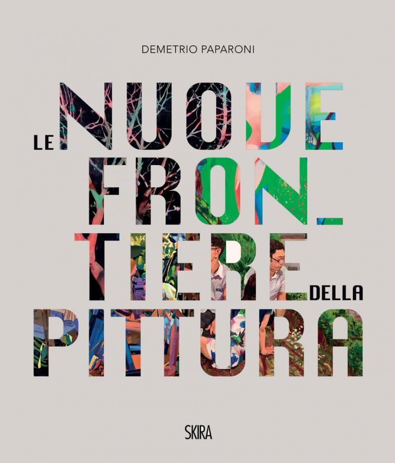 LE NUOVE FRONTIERE DELLA PITTURA / Skira 2017