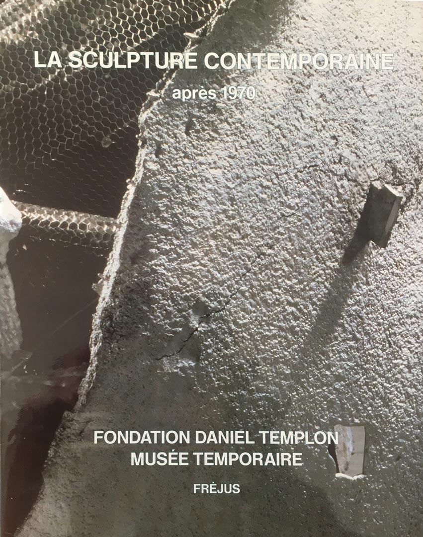 LA SCULPTURE CONTEMPORAINE APRES 1970 / Fondation Daniel Templon / Mus