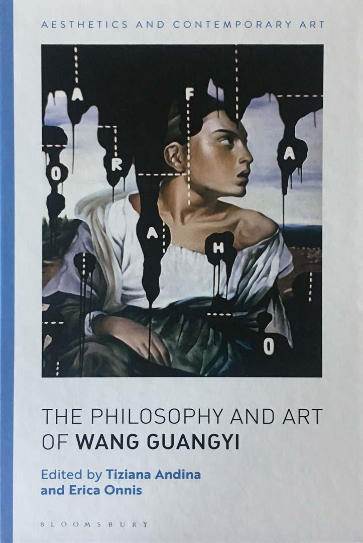THE PHILOSOPHY AND ART OF WANG GUANGYI   Aesthetics and Contemporary Art  Bloomsbury Academic 2019