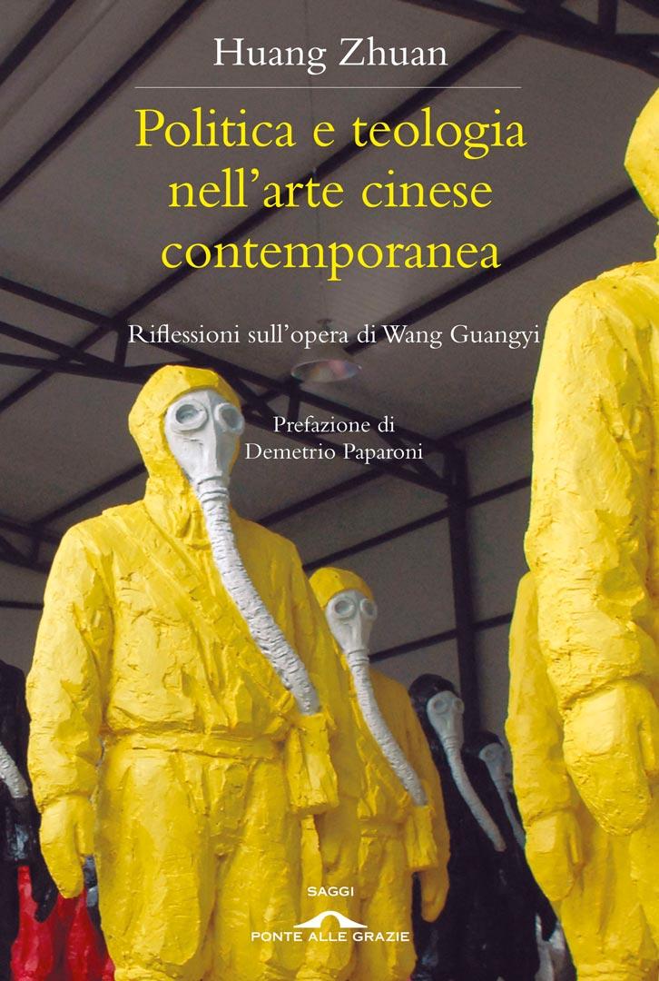 HUANG ZHUAN  Politica e teologia nell'arte cinese contemporanea  Ponte alle Grazie 2013