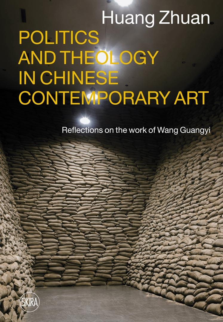 HUANG ZHUAN  Politics and Theology in Chinese Contemporary Art  Skira 2013